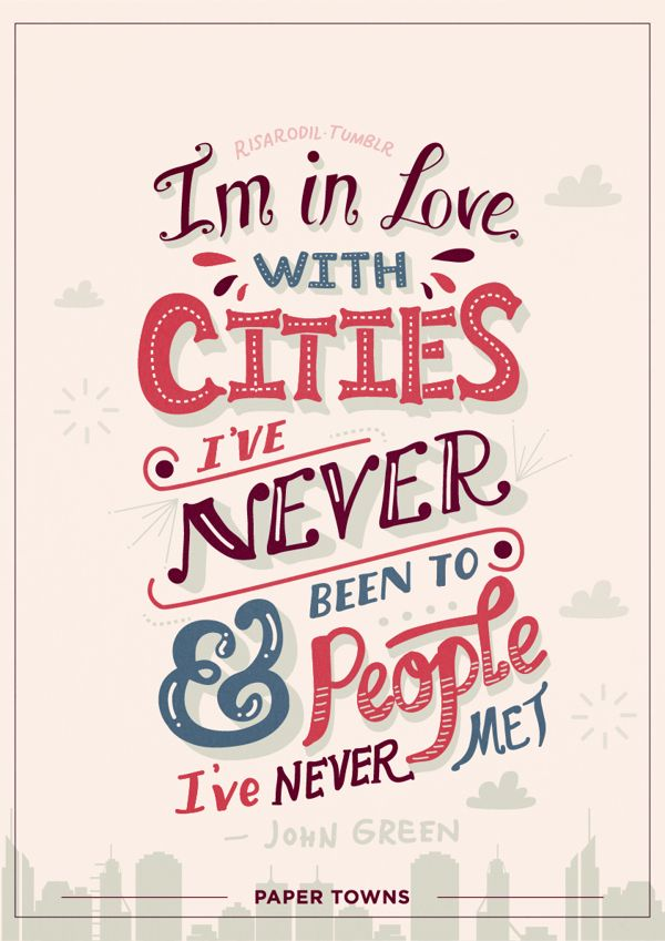 I'm in love with cities I've never been to & people I've never met | Paper Towns by Risa Rodil, via Behance ~ #typographic #poster #design