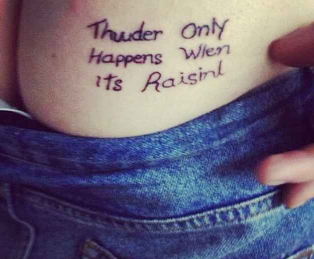 It's really annoying when you get raisins in a storm.  37 cringeworthy tattoos
