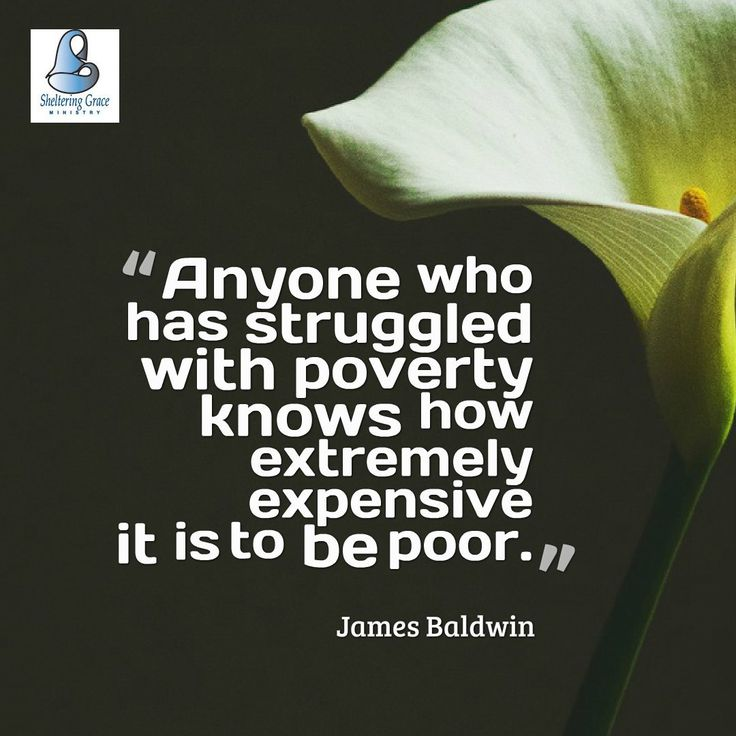 """Anyone who has struggled with poverty knows how extremely expensive it is to be poor."" - James Baldwin #quotes"