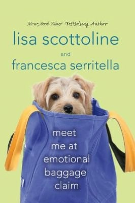 meet me at emotional baggage claim, lisa scottoline and francesca serritella