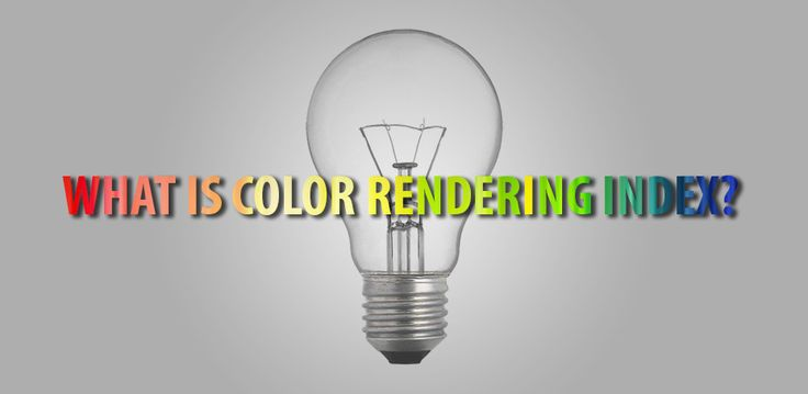 What is Color Rendering Index, How it is measured, Why is it important and What bulbs have the highest CRI?