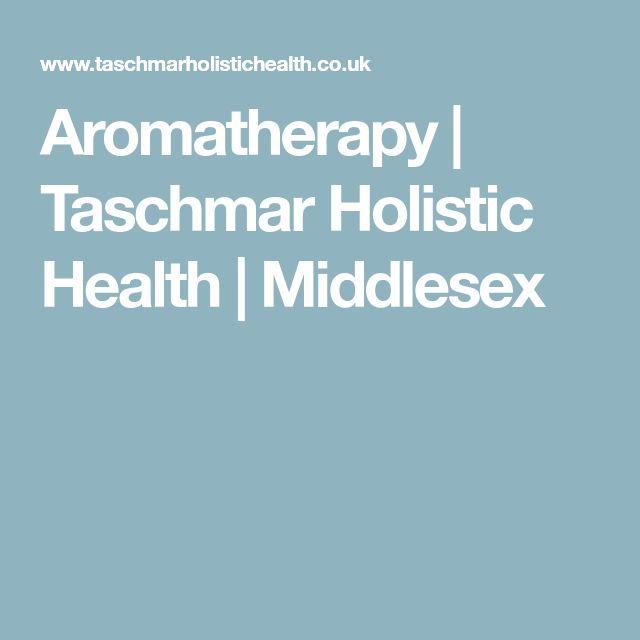 Aromatherapy   Taschmar Holistic Health   Middlesex