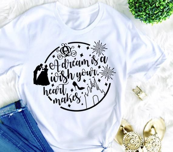 A Dream Is A Wish Your Heart Makes Cinderella Shirt Disney Shirts
