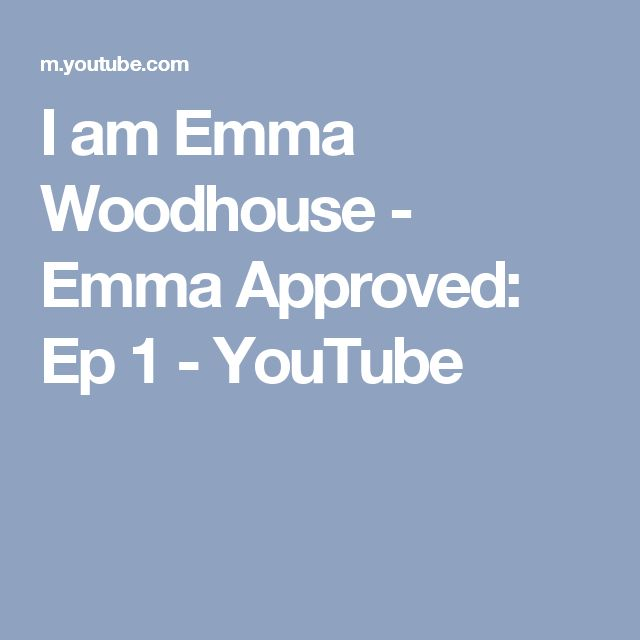 I am Emma Woodhouse - Emma Approved: Ep 1 - YouTube
