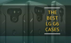 15 Best LG G6 Cases and Covers