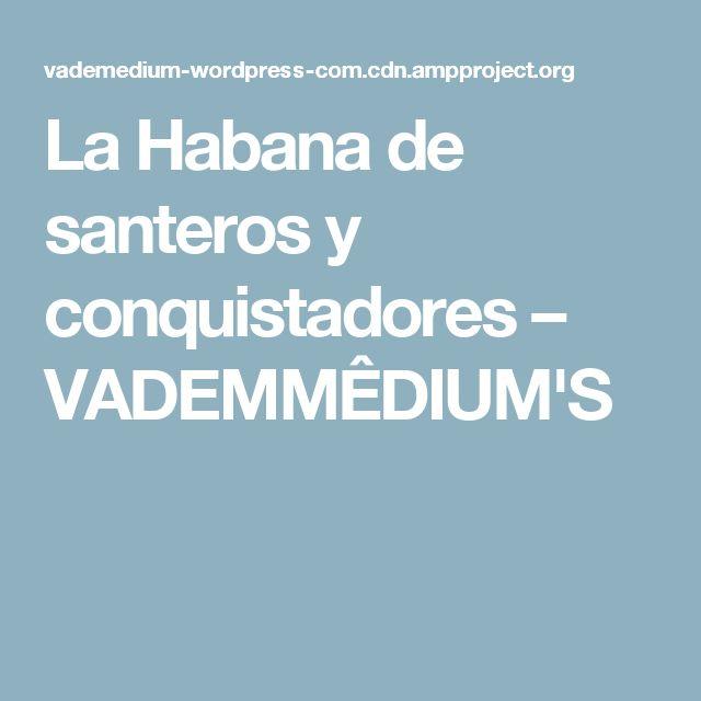 La Habana de santeros y conquistadores – VADEMMÊDIUM'S