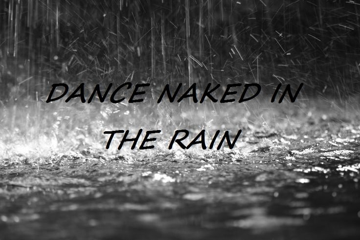 Dance Naked In The Rain 66