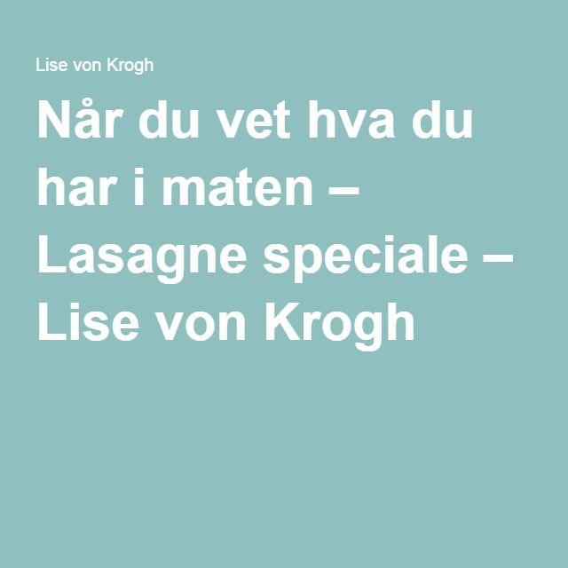 Når du vet hva du har i maten – Lasagne speciale – Lise von Krogh