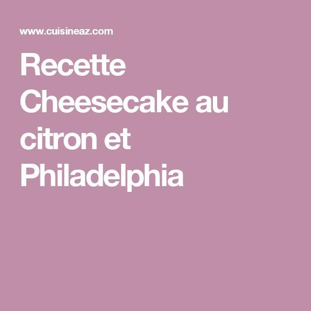 Recette Cheesecake au citron et Philadelphia