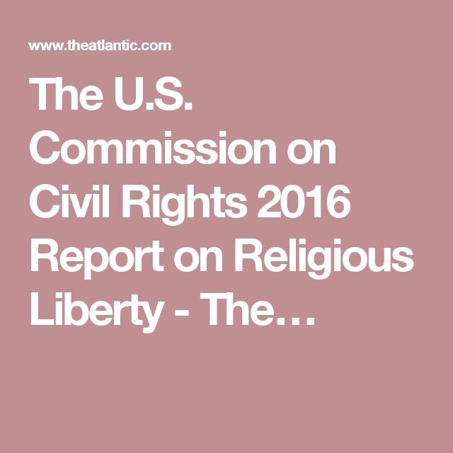 The U.S. Commission on Civil Rights 2016 Report on Religious Liberty - The…