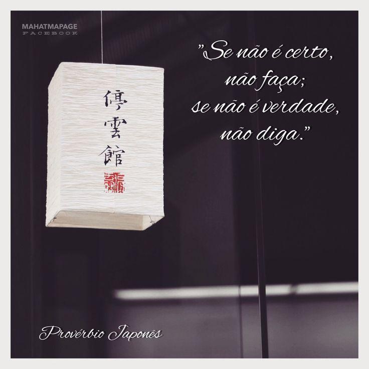 """""""Se não é certo, não faça; se não é verdade não diga"""" (Provérbio Japonês)"""