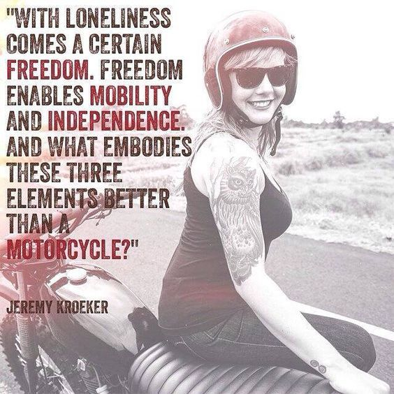"""With loneliness comes a certain freedom. Freedom enables mobility and independence. And what embodies these three elements better than a Motorcycle?"""