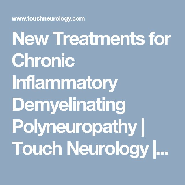 New Treatments for Chronic Inflammatory Demyelinating Polyneuropathy | Touch Neurology | Independent Insight for Medical Specialists