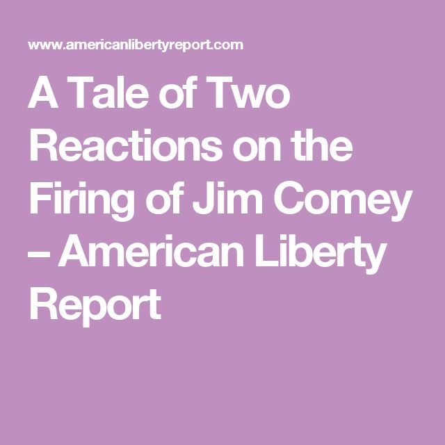 A Tale of Two Reactions on the Firing of Jim Comey – American Liberty Report