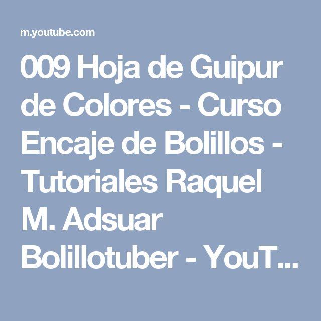 009 Hoja de Guipur de Colores - Curso Encaje de Bolillos - Tutoriales Raquel M. Adsuar Bolillotuber - YouTube