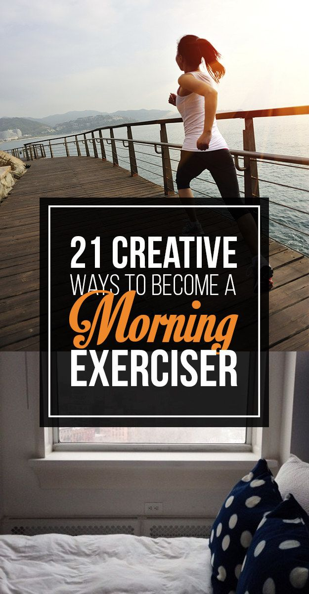 21 Creative Ways To Become A Morning Exerciser