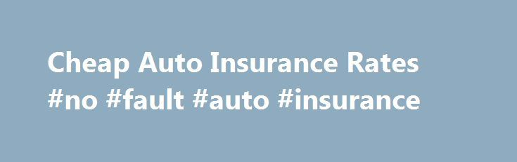Cheap Auto Insurance Rates #no #fault #auto #insurance http://insurance.remmont.com/cheap-auto-insurance-rates-no-fault-auto-insurance/  #cheap auto insurance rate # Cheap Auto Insurance Rates Cheap auto insurance rates can help to lessen the financial burden of car ownership. The more you can save on auto insurance, the more you can spend elsewhere on necessary items, or even on some rest and relaxation. The fact that auto insurance rates vary from […]The post Cheap Auto Insurance Rates #no…