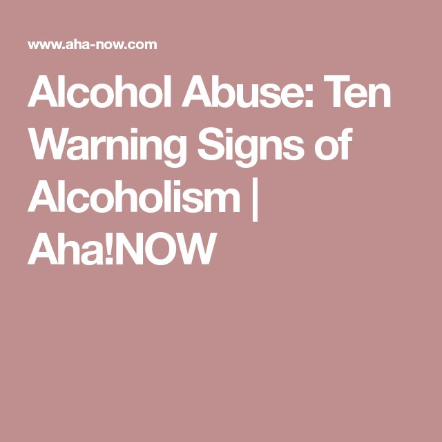 Alcohol Abuse: Ten Warning Signs of Alcoholism | Aha!NOW