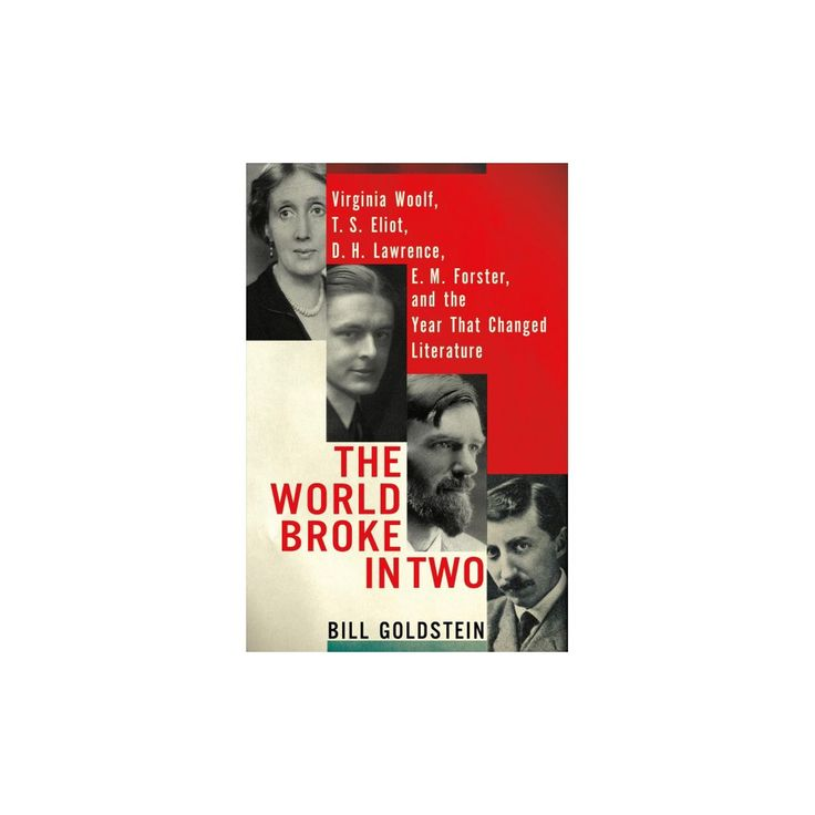 World Broke in Two : Virginia Woolf, T. S. Eliot, D. H. Lawrence, E. M. Forster and the Year That