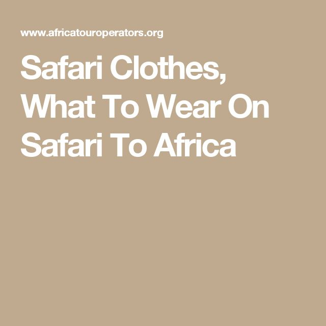 Safari Clothes, What To Wear On Safari To Africa