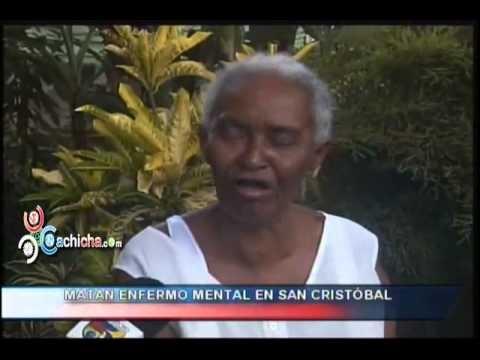 Matan enfermo mental en San Crstóbal #Video - Cachicha.com