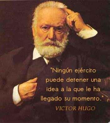 Victor Hugo, French realist writer : 'No army can stop an idea whose time has come'