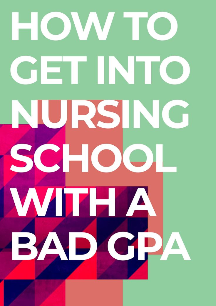 How to get accepted into nursing school with a bad gpa