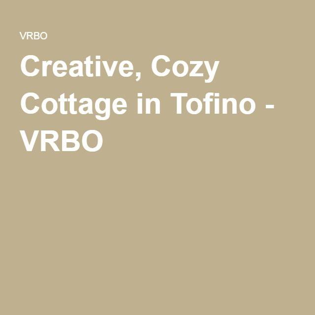 Creative, Cozy Cottage in Tofino - VRBO