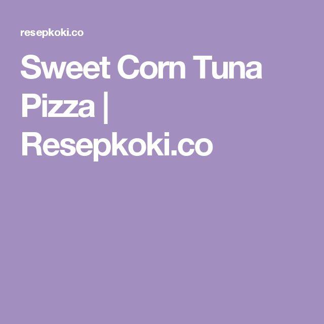 Sweet Corn Tuna Pizza | Resepkoki.co