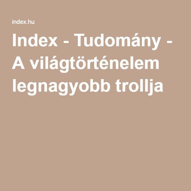 Index - Tudomány - A világtörténelem legnagyobb trollja