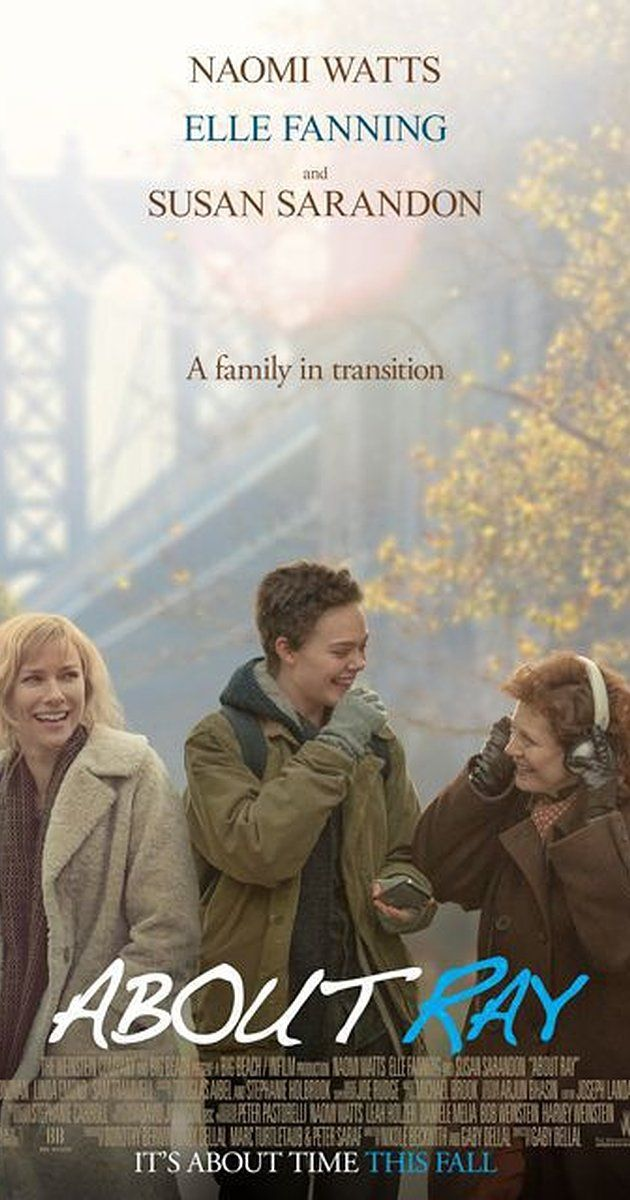 Directed by Gaby Dellal.  With Naomi Watts, Elle Fanning, Susan Sarandon, Tate Donovan. After Ray decides to transition from female to male, Ray's mother, Maggie, must come to terms with the decision while tracking down Ray's biological father to get his legal consent.