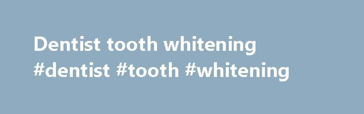 Dentist tooth whitening #dentist #tooth #whitening http://dental.remmont.com/dentist-tooth-whitening-dentist-tooth-whitening-2/  #dentist tooth whitening # Cosmetic Dentistry There is a reason why a contestant's smile is among the metrics in a beauty pageant. There are times when our smiles become more effective than language itself in communicating with others. Without a good smile, you simply cannot establish any lasting impressions or connections with other people. Orthodontics […]