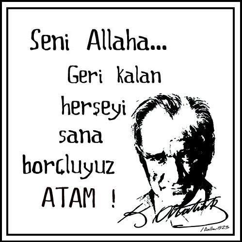 Belçikalı aydın Daniel Dumoulin 'in sözü;  Türkiye, Atatürk'ü Tanrı 'ya borçlusun, geri kalan herşeyi de Atatürk 'e ...