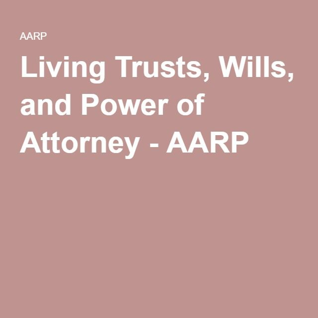 Living Trusts, Wills, and Power of Attorney - AARP