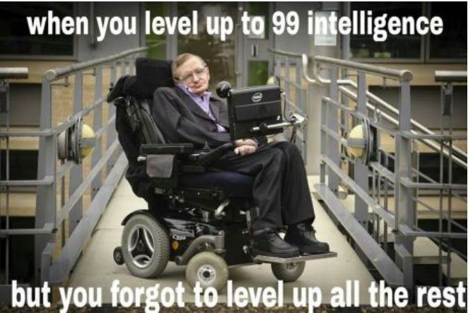 Joke4fun Memes Level Up Can T Stand Jokes About Wheelchairs Asswwas Meme Generator Wheelchair Jokes D In 2020 Stephen Hawking Wtf Fun Facts Physicist Stephen Hawking