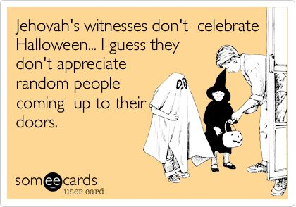 Irony: E Card, Quote, Funny Stuff, Jehovah Witness, Humor, Ecards, Halloween