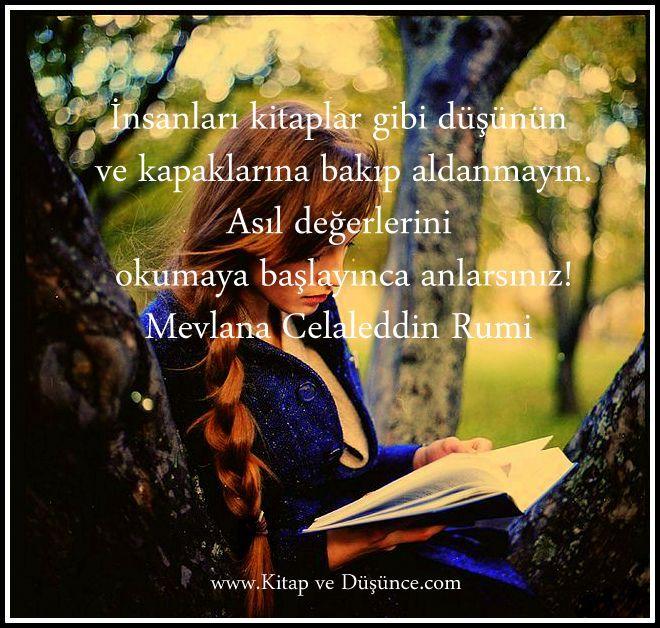 """""""İnsanları kitaplar gibi düşünün ve kapaklarına bakıp aldanmayın. Asıl değerlerini okumaya başlayınca anlarsınız!"""" Mevlana Celaleddin Rumi http://www.kitapvedusunce.com/"""