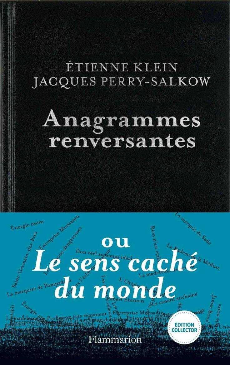 Anagrammes renversantes ou Le sens caché du monde / Étienne Klein