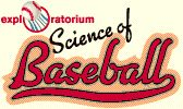 At the Exploratorium, everyone loves science.  Baseball and science - what could be better?