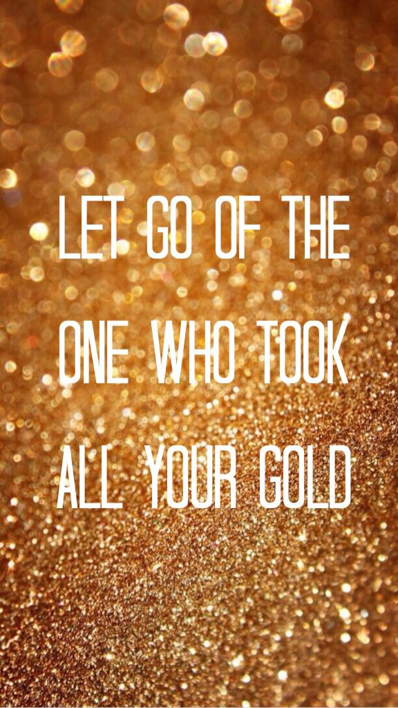 Let go of the one who took all your gold.   All Your Gold-Bat for Lashes lyrics