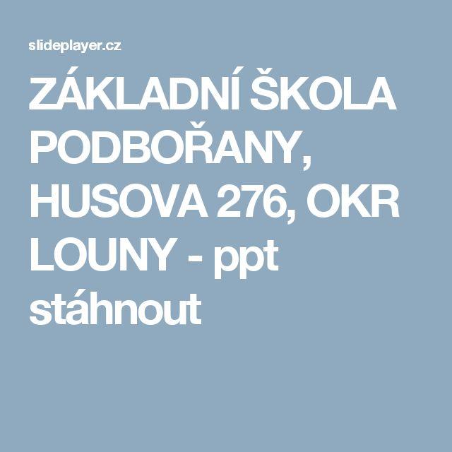 ZÁKLADNÍ ŠKOLA PODBOŘANY, HUSOVA 276, OKR LOUNY -  ppt stáhnout