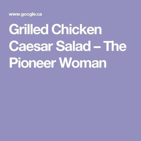 Grilled Chicken Caesar Salad – The Pioneer Woman