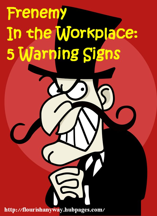 Frenemy In the Workplace: 5 Warning Signs. An article written by a psychologist who once worked in Human Resources.