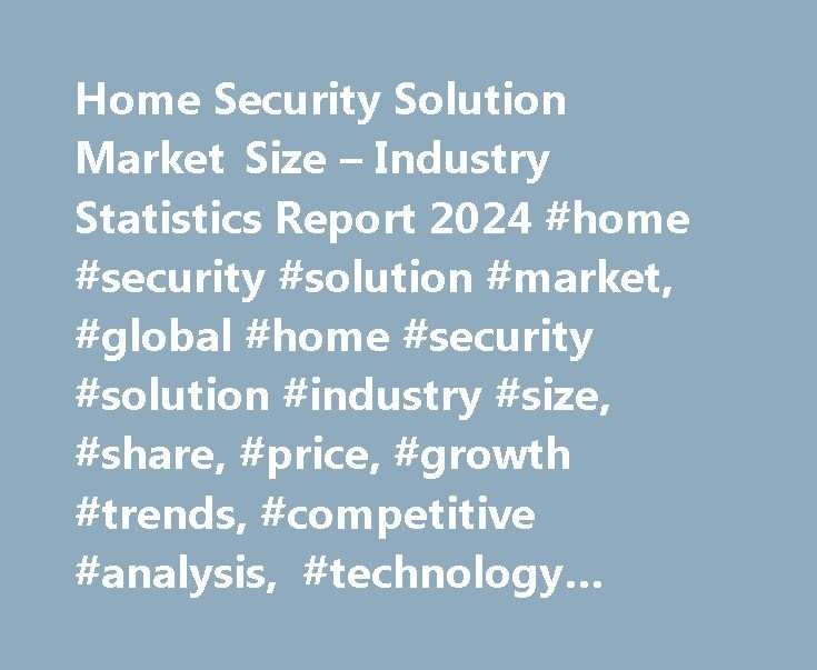 Home Security Solution Market Size – Industry Statistics Report 2024 #home #security #solution #market, #global #home #security #solution #industry #size, #share, #price, #growth #trends, #competitive #analysis, #technology #review, #forecast #and #report http://canada.remmont.com/home-security-solution-market-size-industry-statistics-report-2024-home-security-solution-market-global-home-security-solution-industry-size-share-price-growth-trends-competitive/  # Home Security Solution Market…
