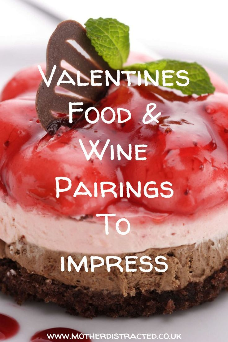 Valentine S Day Food And Wine Pairings To Impress V A L E N T I N E S Valentines Food Wine Recipes Valentines Day Wine
