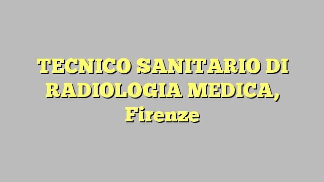 TECNICO SANITARIO DI RADIOLOGIA MEDICA, Firenze