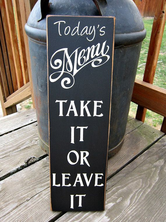 Primitive Wood Sign Today's Menu Take It Or Leave It. $18.00, via Etsy.