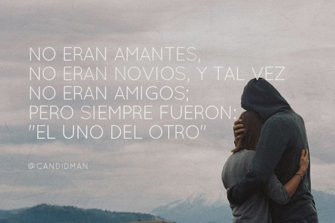 """No eran #Amantes, no eran #Novios, y tal vez no eran #Amigos; Pero siempre fueron: """"El uno del otro"""". @candidman #Frases"""