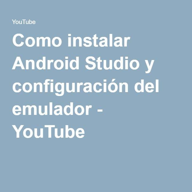 Como instalar Android Studio y configuración del emulador - YouTube