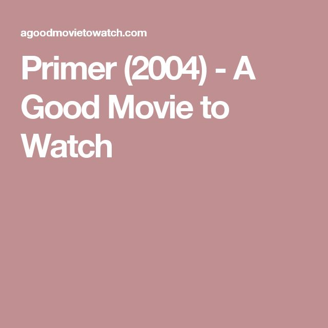 Primer (2004) - A Good Movie to Watch